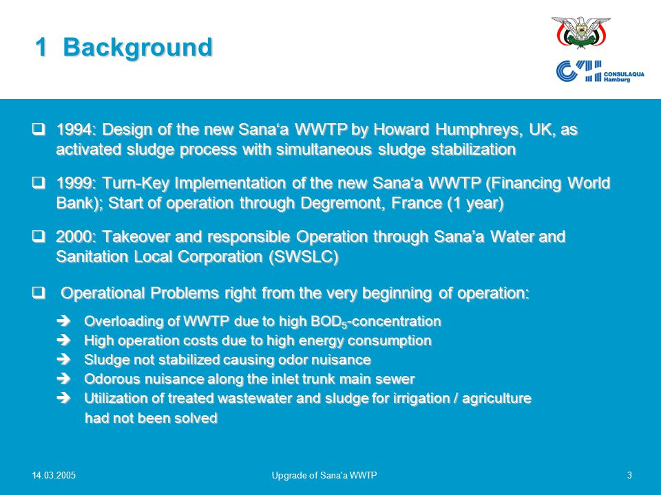 14.03.2005Upgrade of Sana'a WWTP3  1994: Design of the new Sana'a WWTP by Howard Humphreys, UK, as activated sludge process with simultaneous sludge