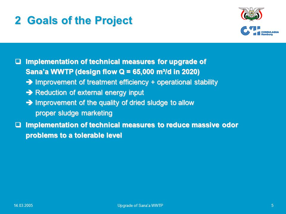 14.03.2005Upgrade of Sana'a WWTP5  Implementation of technical measures for upgrade of Sana'a WWTP (design flow Q = 65,000 m³/d in 2020)  Improvemen