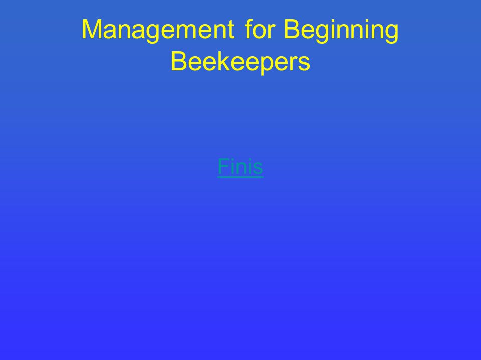 Management for Beginning Beekeepers Finis