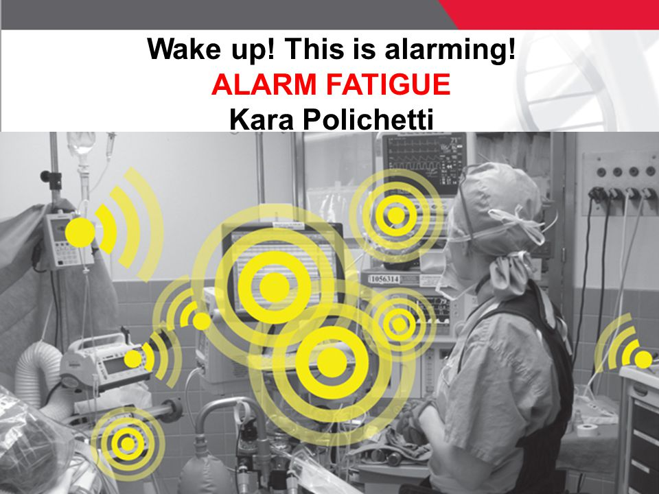 2 © ECRI Institute 2011 Alarm fatigue occurs when clinical personnel fail to respond appropriately to alarms due to excessive or inability to understand the priority or critical nature of alarms.