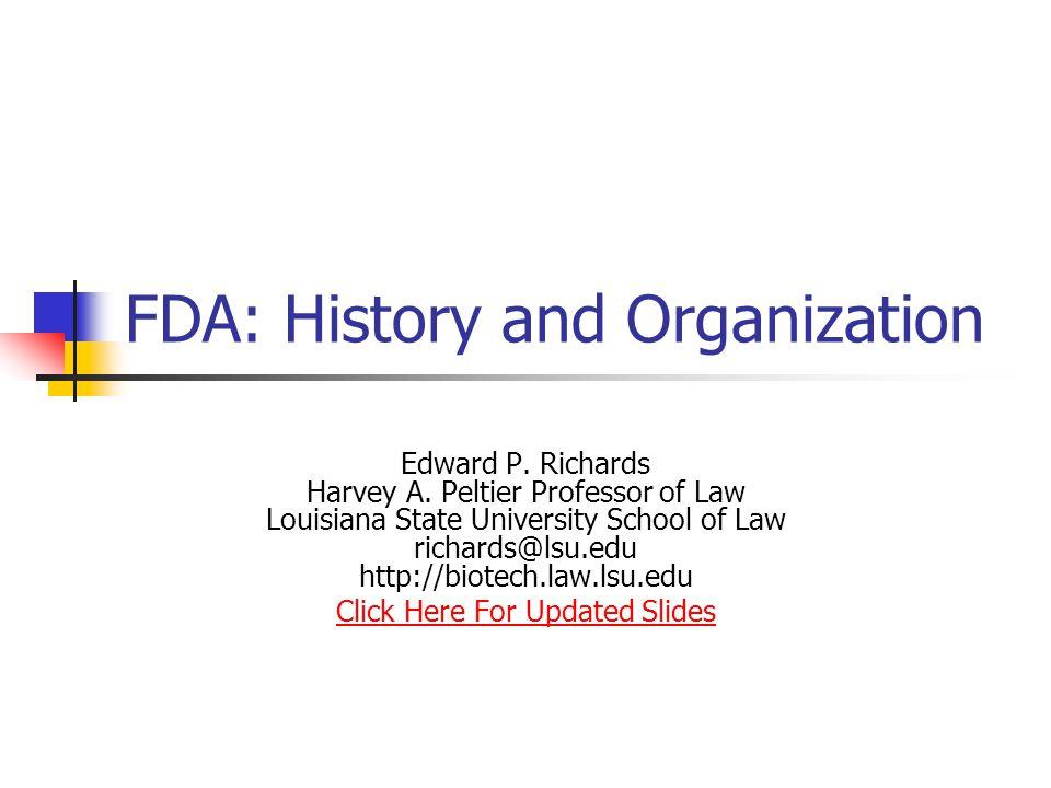 FDA: History and Organization Edward P. Richards Harvey A.