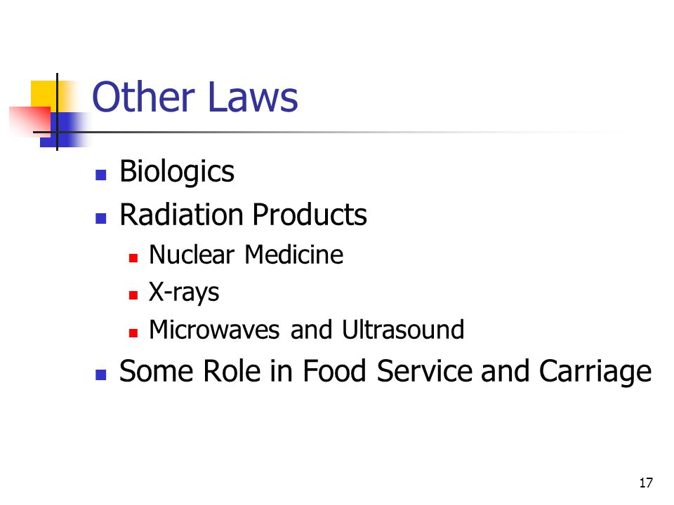 17 Other Laws Biologics Radiation Products Nuclear Medicine X-rays Microwaves and Ultrasound Some Role in Food Service and Carriage