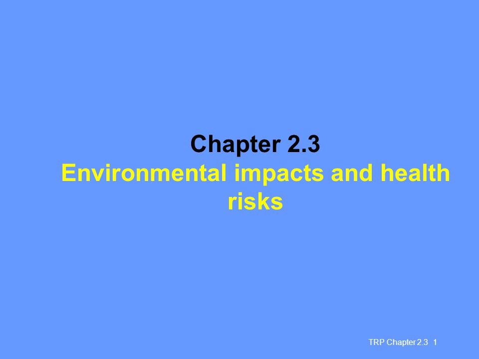 TRP Chapter 2.3 1 Chapter 2.3 Environmental impacts and health risks