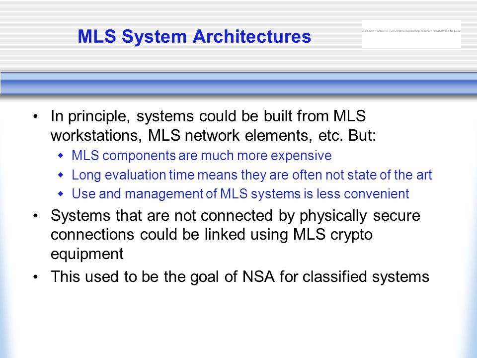 MLS System Architectures In principle, systems could be built from MLS workstations, MLS network elements, etc.