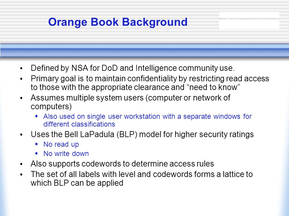 Orange Book Background Defined by NSA for DoD and Intelligence community use.