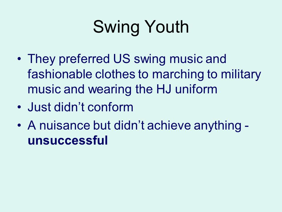 Swing Youth They preferred US swing music and fashionable clothes to marching to military music and wearing the HJ uniform Just didn't conform A nuisa
