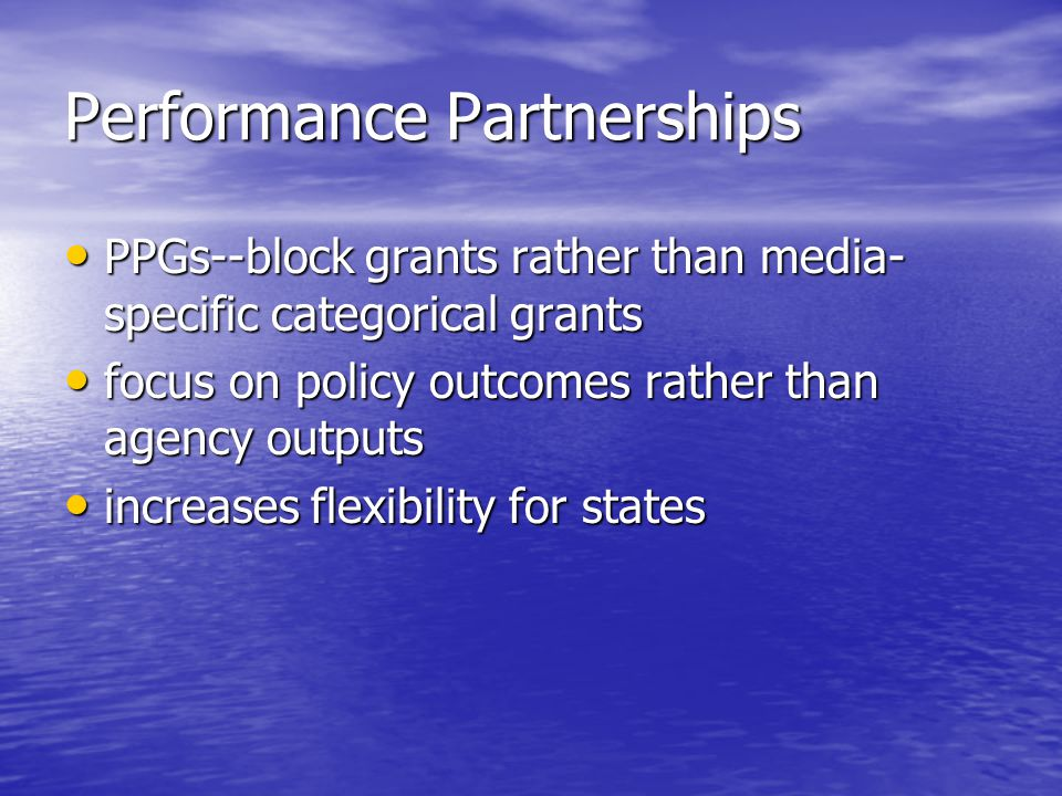 Performance Partnerships PPGs--block grants rather than media- specific categorical grants PPGs--block grants rather than media- specific categorical