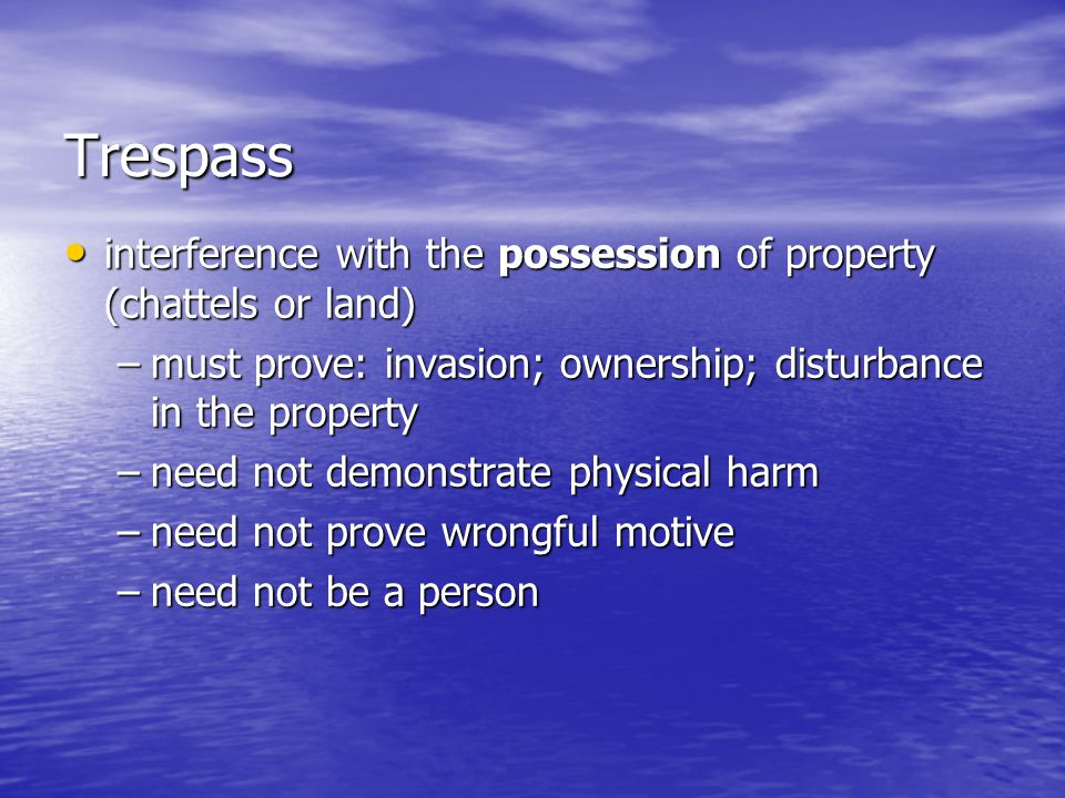 Trespass interference with the possession of property (chattels or land) interference with the possession of property (chattels or land) –must prove: