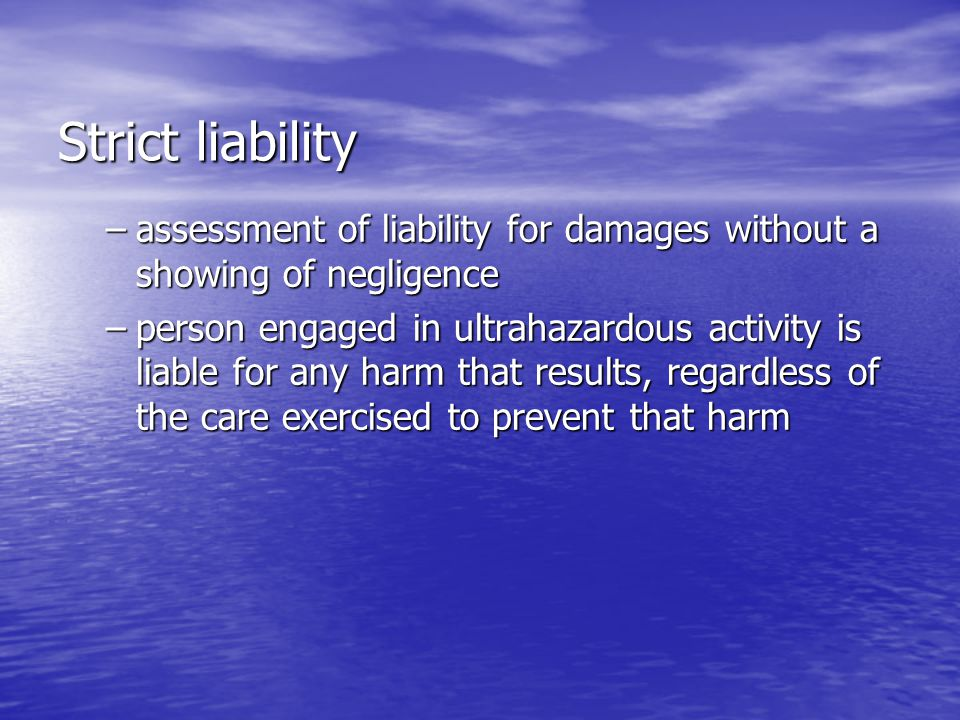 Strict liability –assessment of liability for damages without a showing of negligence –person engaged in ultrahazardous activity is liable for any har