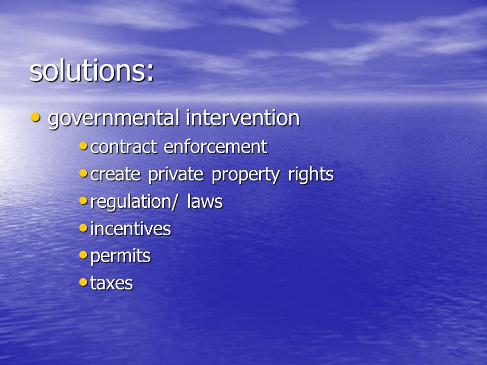 solutions: governmental intervention governmental intervention contract enforcement contract enforcement create private property rights create private