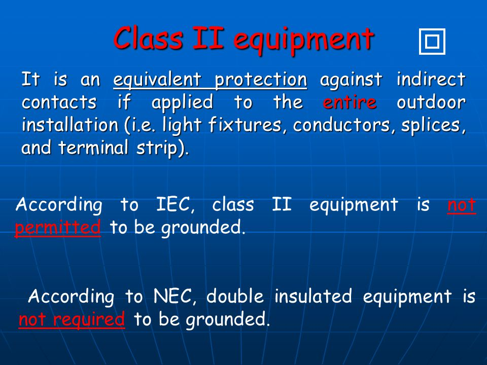 Class II equipment It is an equivalent protection against indirect contacts if applied to the entire outdoor installation (i.e. light fixtures, conduc
