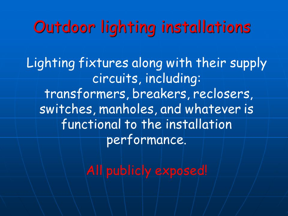 Outdoor lighting installations Lighting fixtures along with their supply circuits, including: transformers, breakers, reclosers, switches, manholes, a