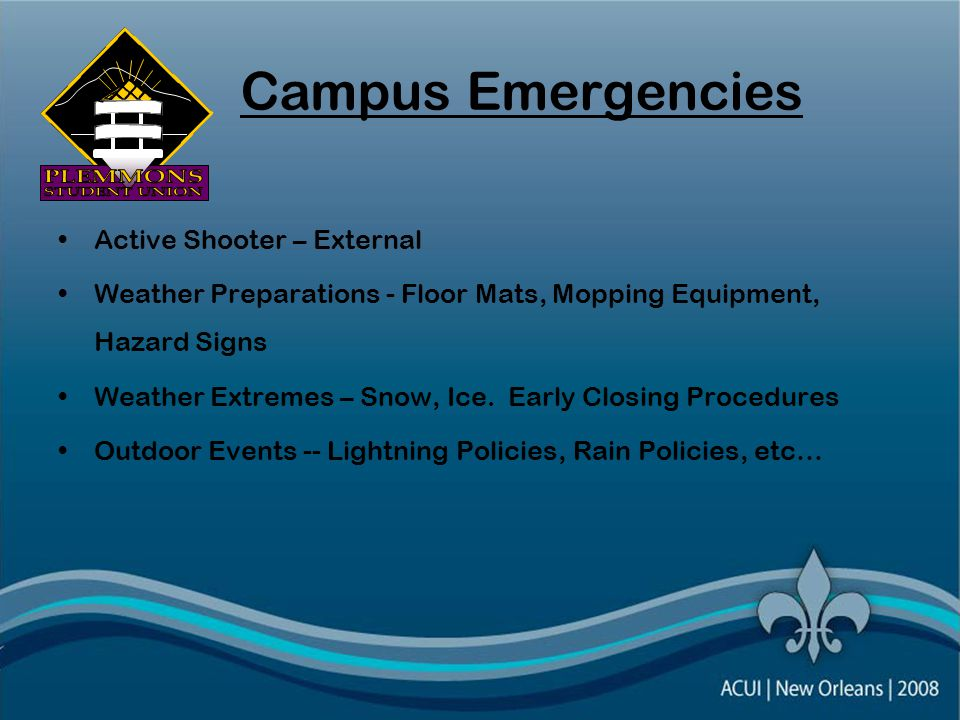Campus Emergencies Active Shooter – External Weather Preparations - Floor Mats, Mopping Equipment, Hazard Signs Weather Extremes – Snow, Ice.