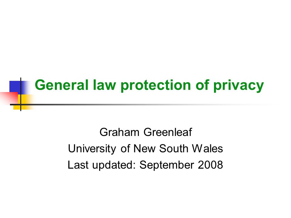 General law protection of privacy Graham Greenleaf University of New South Wales Last updated: September 2008