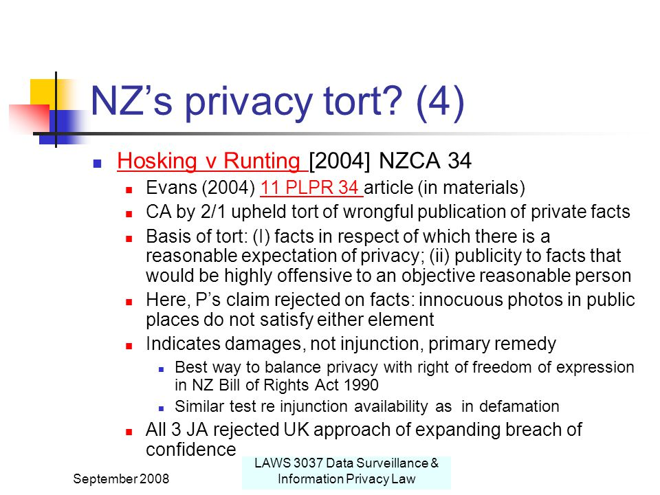 September 2008 LAWS 3037 Data Surveillance & Information Privacy Law NZ's privacy tort.