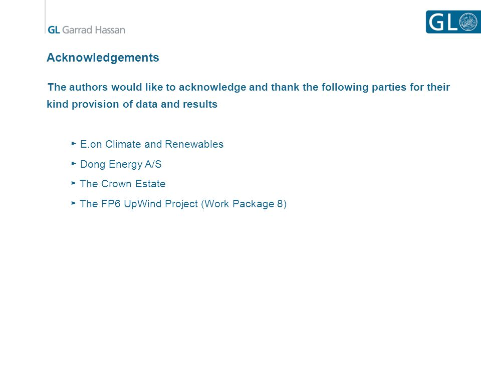 Acknowledgements The authors would like to acknowledge and thank the following parties for their kind provision of data and results ► E.on Climate and