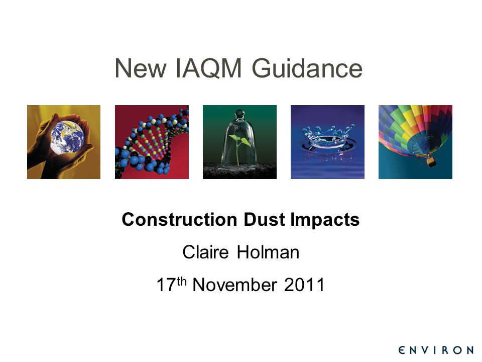New IAQM Guidance Construction Dust Impacts Claire Holman 17 th November 2011
