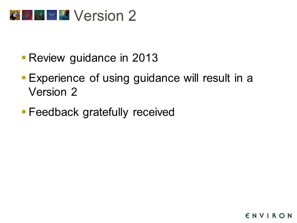 Version 2  Review guidance in 2013  Experience of using guidance will result in a Version 2  Feedback gratefully received