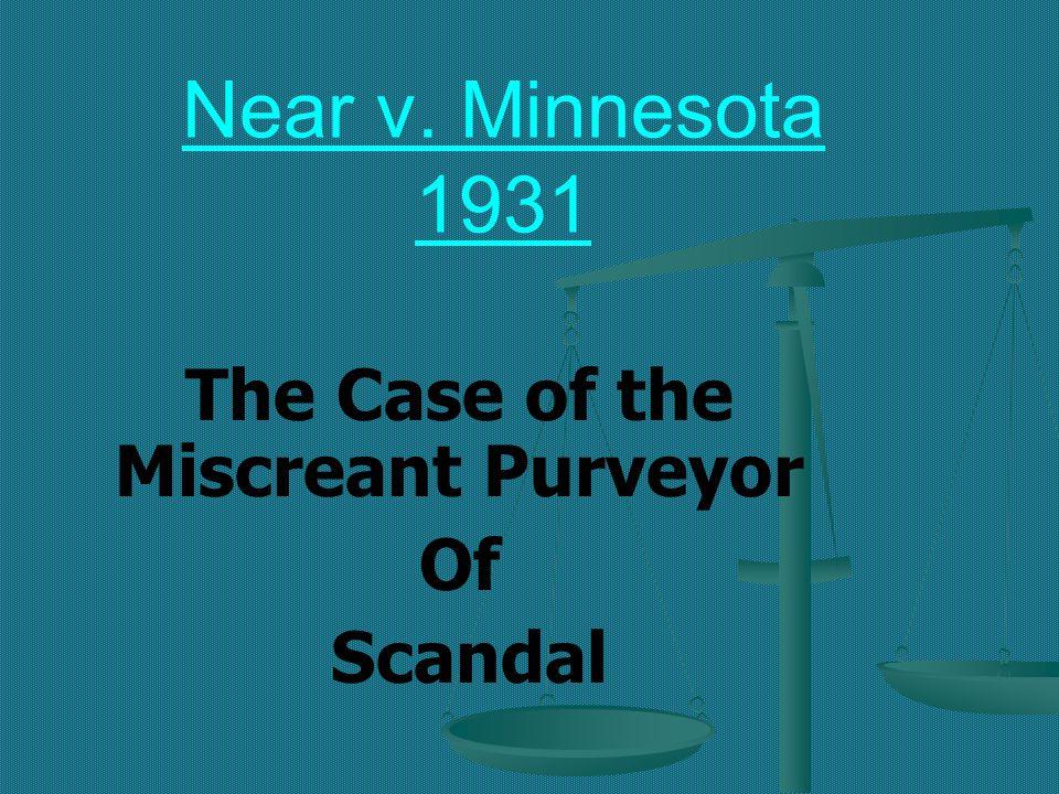 Near v. Minnesota 1931 The Case of the Miscreant Purveyor Of Scandal
