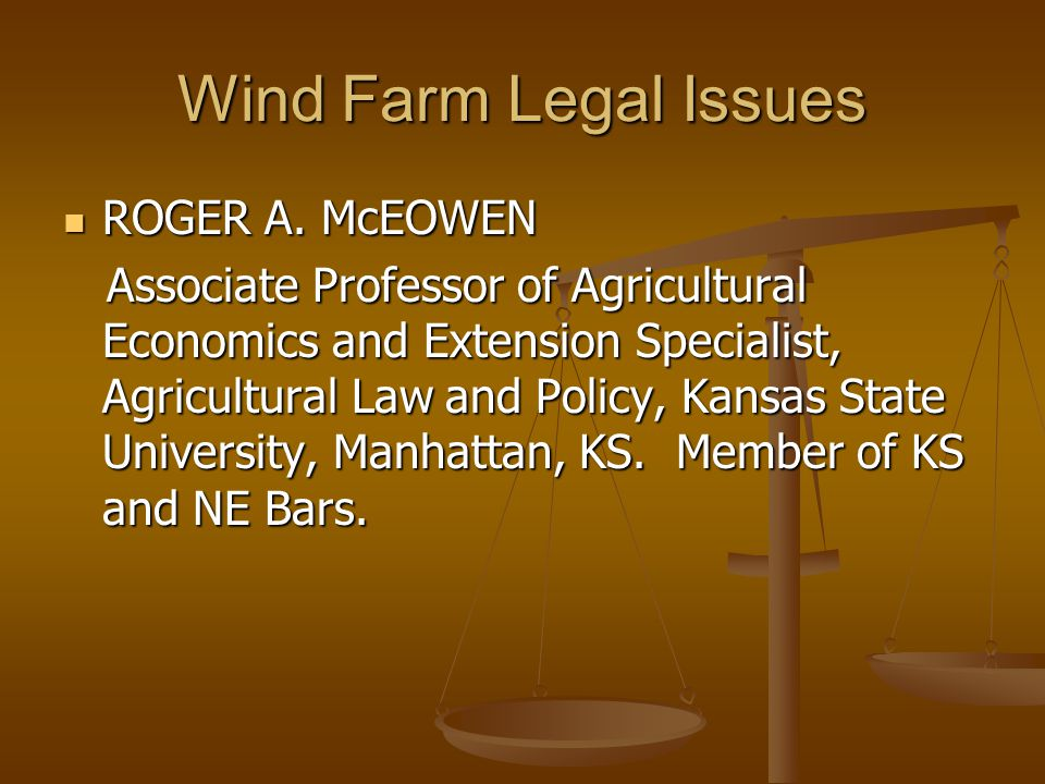 Wind Farm Legal Issues ROGER A. McEOWEN ROGER A. McEOWEN Associate Professor of Agricultural Economics and Extension Specialist, Agricultural Law and