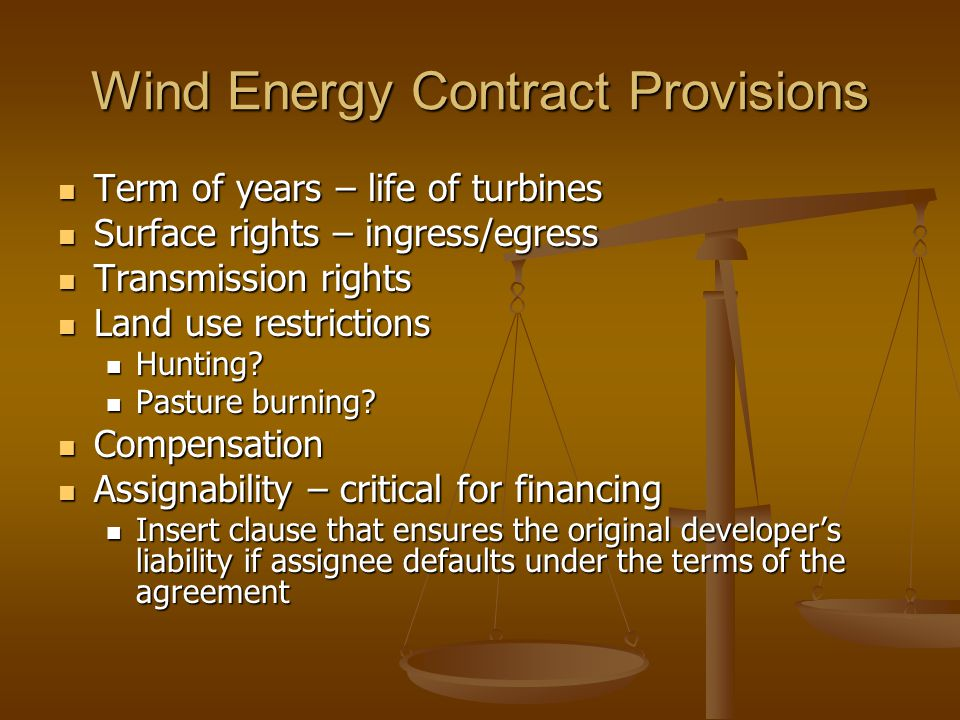 Wind Energy Contract Provisions Term of years – life of turbines Term of years – life of turbines Surface rights – ingress/egress Surface rights – ing