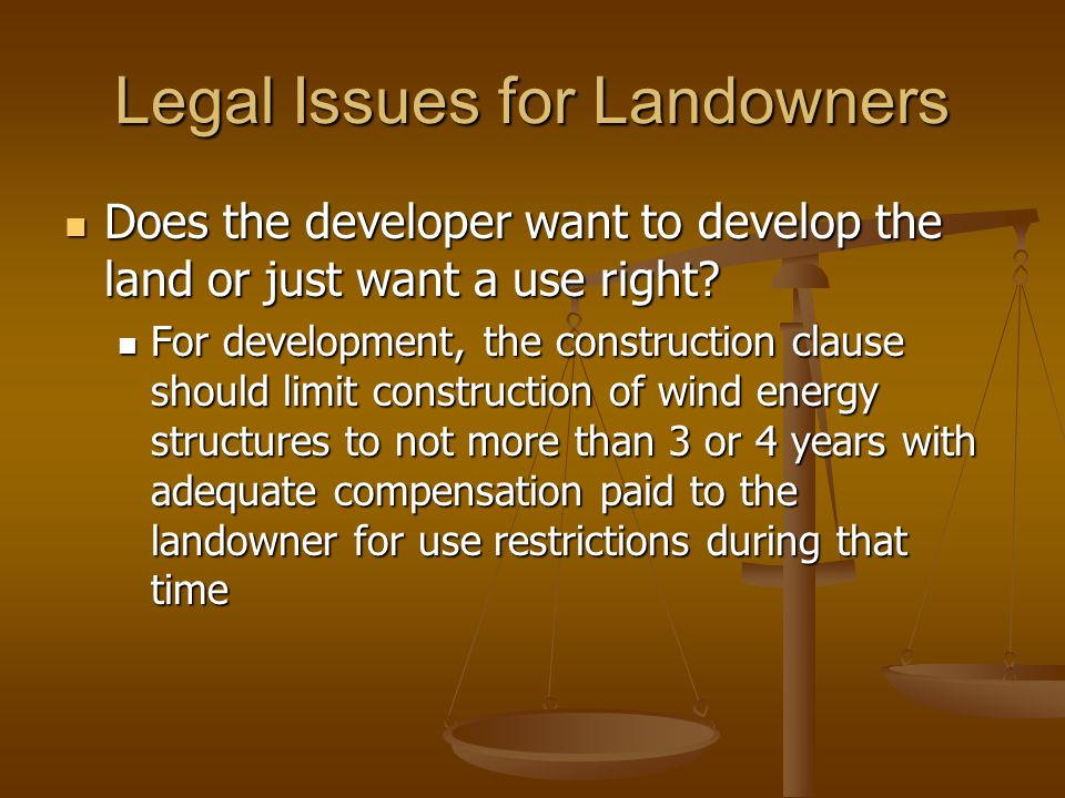 Legal Issues for Landowners Does the developer want to develop the land or just want a use right? Does the developer want to develop the land or just