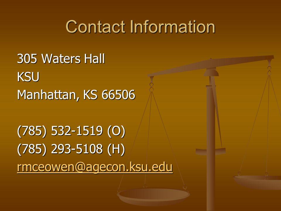 Contact Information 305 Waters Hall KSU Manhattan, KS 66506 (785) 532-1519 (O) (785) 293-5108 (H) rmceowen@agecon.ksu.edu