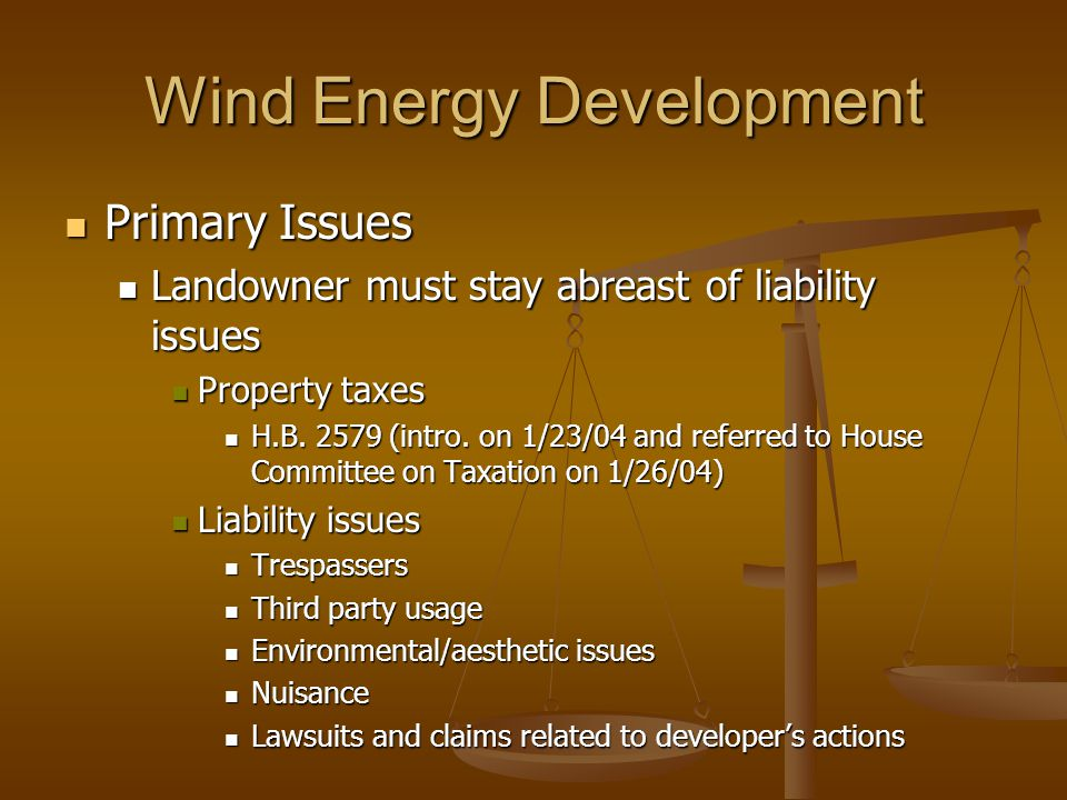 Wind Energy Development Primary Issues Primary Issues Landowner must stay abreast of liability issues Landowner must stay abreast of liability issues