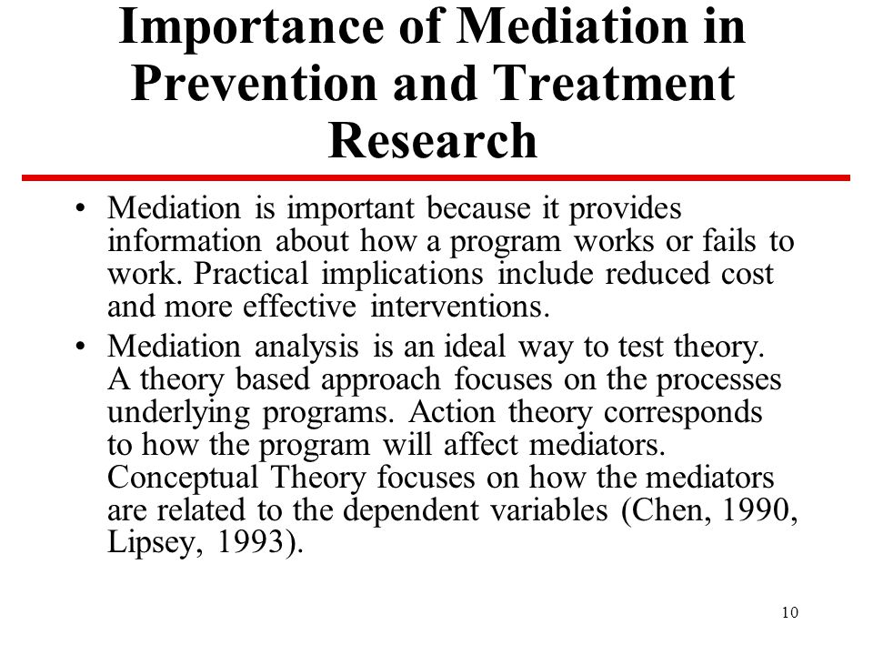 10 Importance of Mediation in Prevention and Treatment Research Mediation is important because it provides information about how a program works or fails to work.