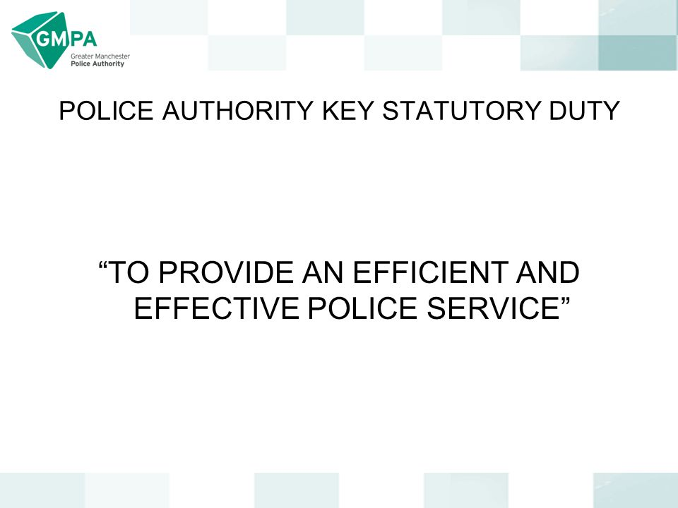 POLICE AUTHORITY KEY STATUTORY DUTY TO PROVIDE AN EFFICIENT AND EFFECTIVE POLICE SERVICE