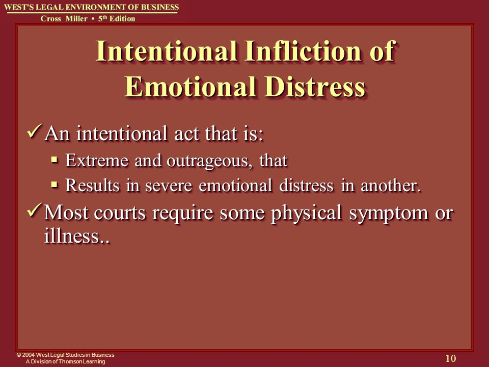 © 2004 West Legal Studies in Business A Division of Thomson Learning 10 Intentional Infliction of Emotional Distress An intentional act that is: An in