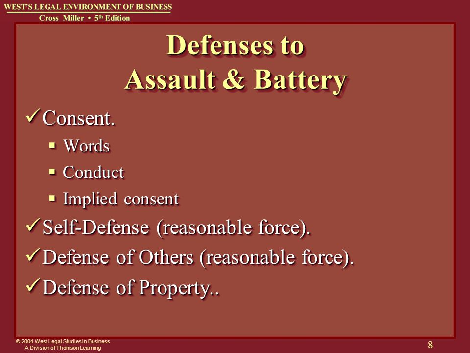 © 2004 West Legal Studies in Business A Division of Thomson Learning 8 Defenses to Assault & Battery Consent. Consent.  Words  Conduct  Implied con