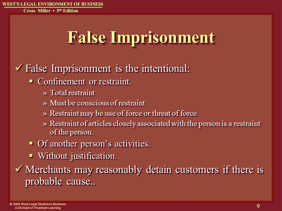 © 2004 West Legal Studies in Business A Division of Thomson Learning 9 False Imprisonment False Imprisonment is the intentional: False Imprisonment is