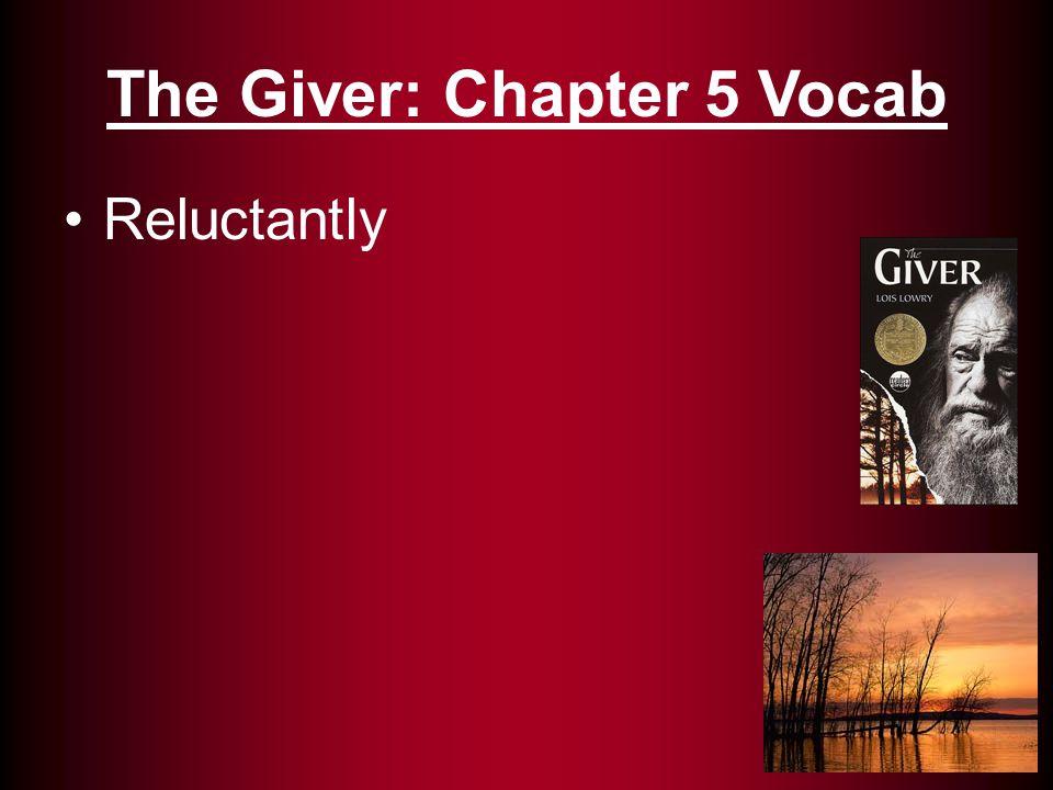Reluctantly: Hesitation; unwillingness (34) The Giver: Chapter 5 Vocab