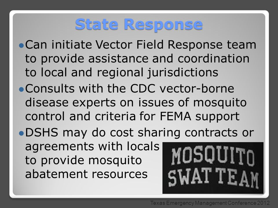 ● Can initiate Vector Field Response team to provide assistance and coordination to local and regional jurisdictions ● Consults with the CDC vector-bo