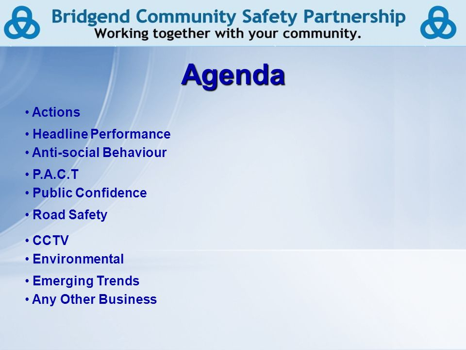 3 Agenda Anti-social Behaviour P.A.C.T Public Confidence Road Safety CCTV Environmental Emerging Trends Any Other Business Headline Performance Actions