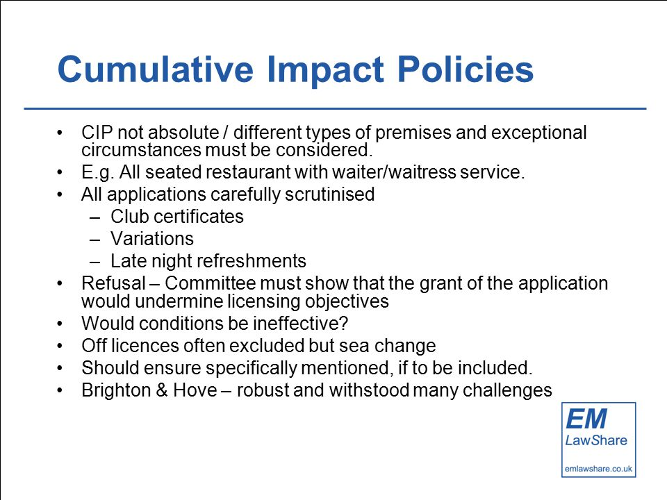 Cumulative Impact Policies CIP not absolute / different types of premises and exceptional circumstances must be considered.