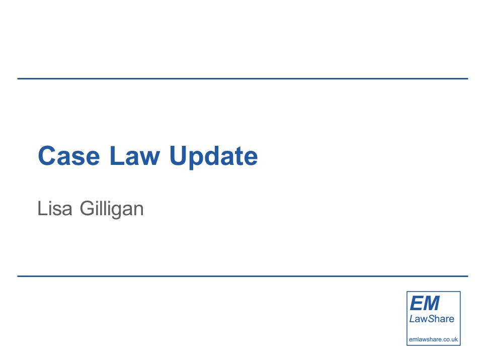 Case Law Update Lisa Gilligan