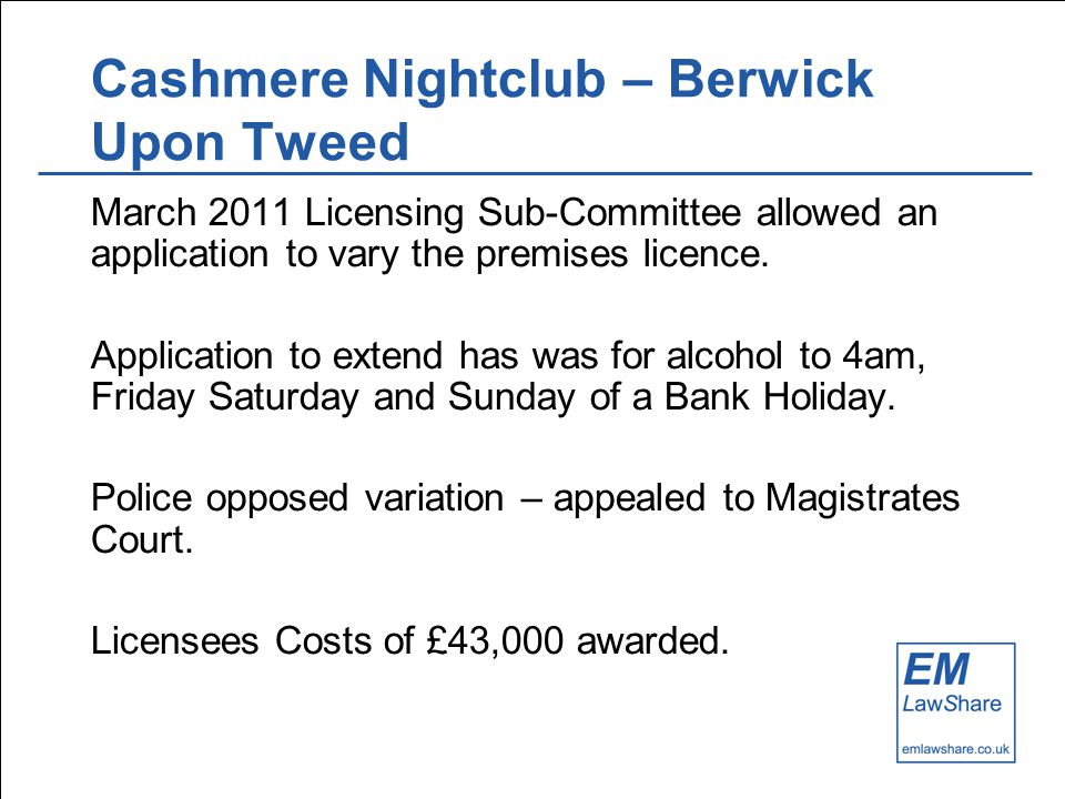 Cashmere Nightclub – Berwick Upon Tweed March 2011 Licensing Sub-Committee allowed an application to vary the premises licence.