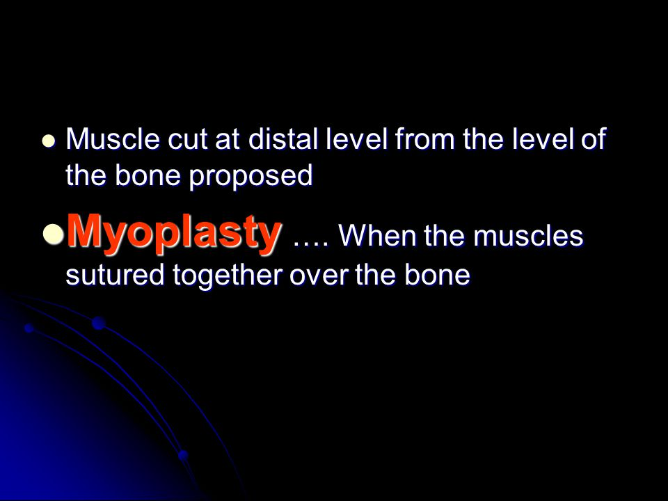 Muscle cut at distal level from the level of the bone proposed Muscle cut at distal level from the level of the bone proposed Myoplasty …. When the mu