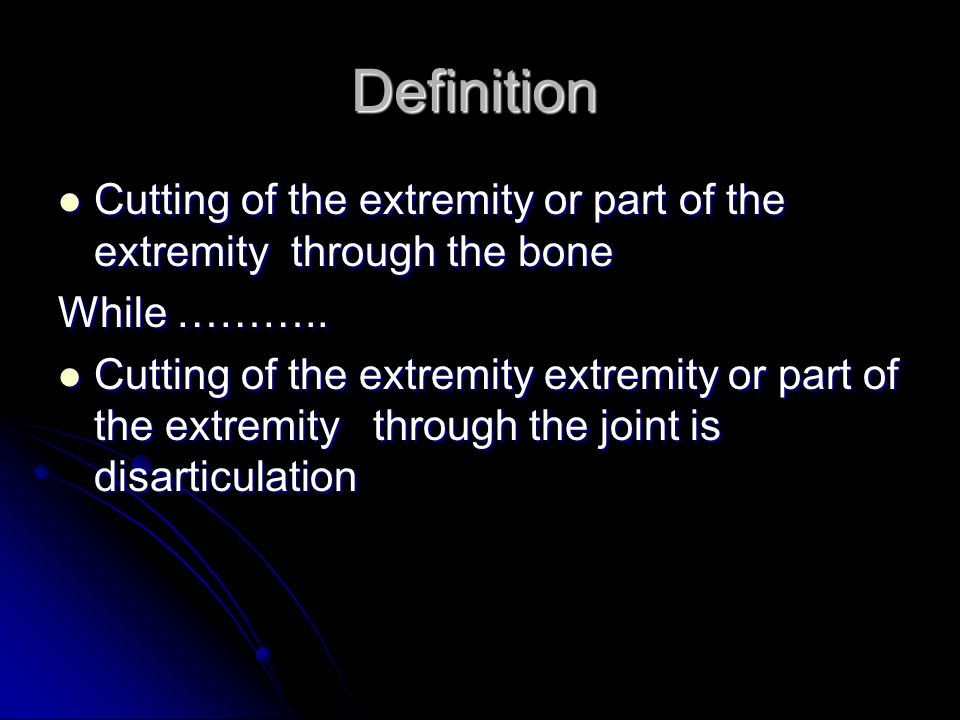 Definition Cutting of the extremity or part of the extremity through the bone Cutting of the extremity or part of the extremity through the bone While