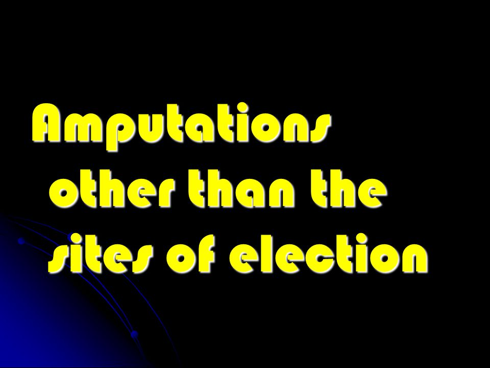 Amputations other than the sites of election