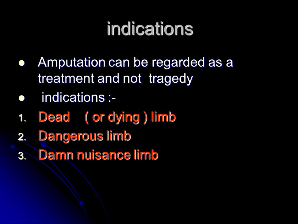 indications indications Amputation can be regarded as a treatment and not tragedy Amputation can be regarded as a treatment and not tragedy indications :- indications :- 1.