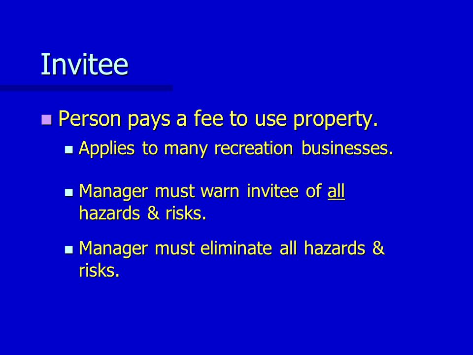 Invitee Person pays a fee to use property. Person pays a fee to use property. Applies to many recreation businesses. Applies to many recreation busine