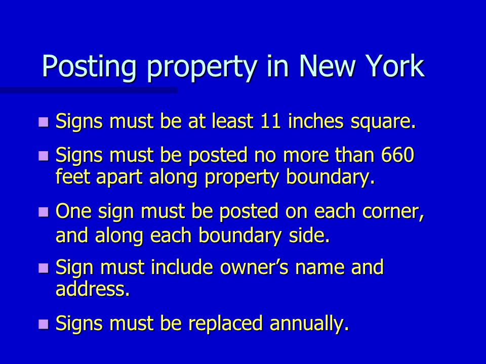 Posting property in New York Signs must be at least 11 inches square. Signs must be at least 11 inches square. Signs must be posted no more than 660 f