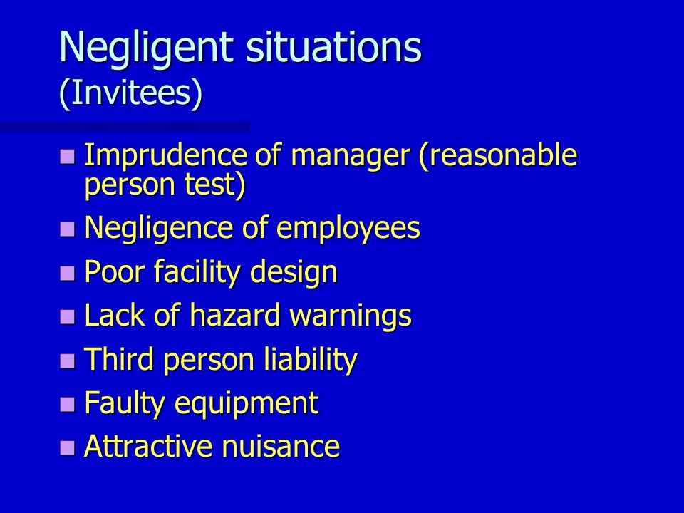 Negligent situations (Invitees) Imprudence of manager (reasonable person test) Imprudence of manager (reasonable person test) Negligence of employees