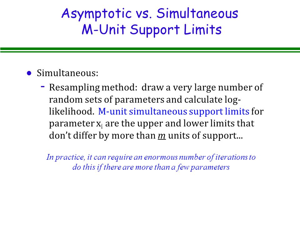 Asymptotic vs. Simultaneous M-Unit Support Limits l Simultaneous: - Resampling method: draw a very large number of random sets of parameters and calcu