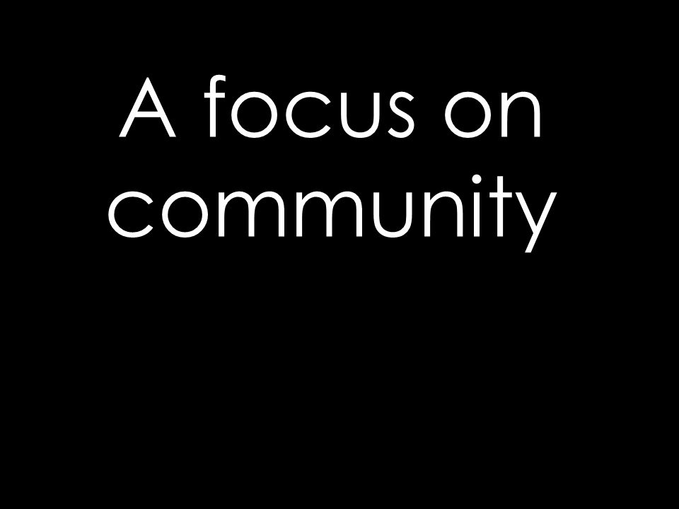 A focus on community