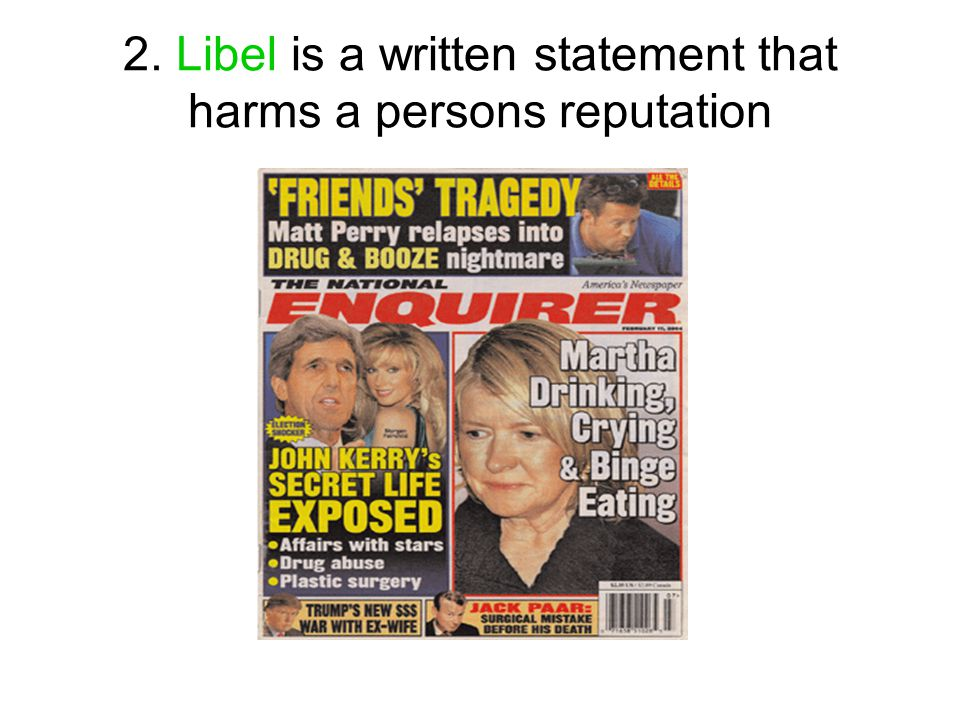 2. Libel is a written statement that harms a persons reputation