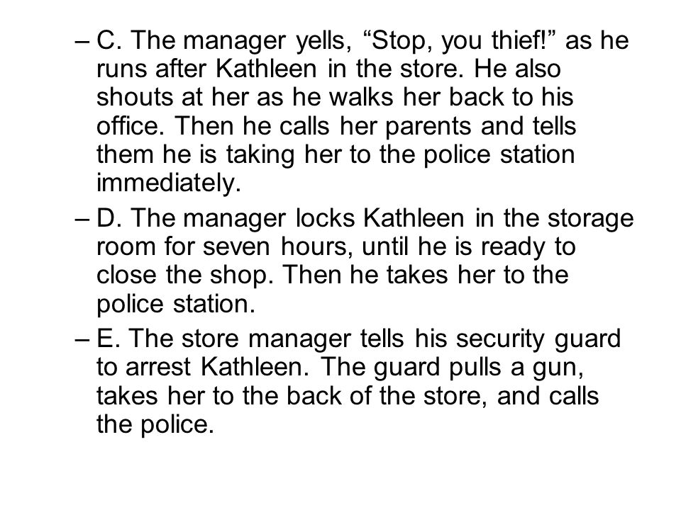 """–C. The manager yells, """"Stop, you thief!"""" as he runs after Kathleen in the store. He also shouts at her as he walks her back to his office. Then he ca"""